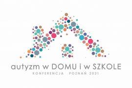 Konferencja AUTYZM w DOMU i w SZKOLE 2021 r.!